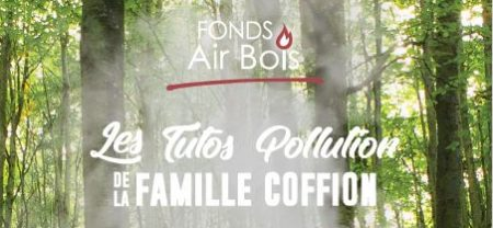 Fonds Air Bois – Les Tutos Pollution de la FAMILLE COFFION